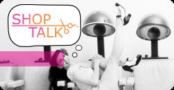 Shop Talk™